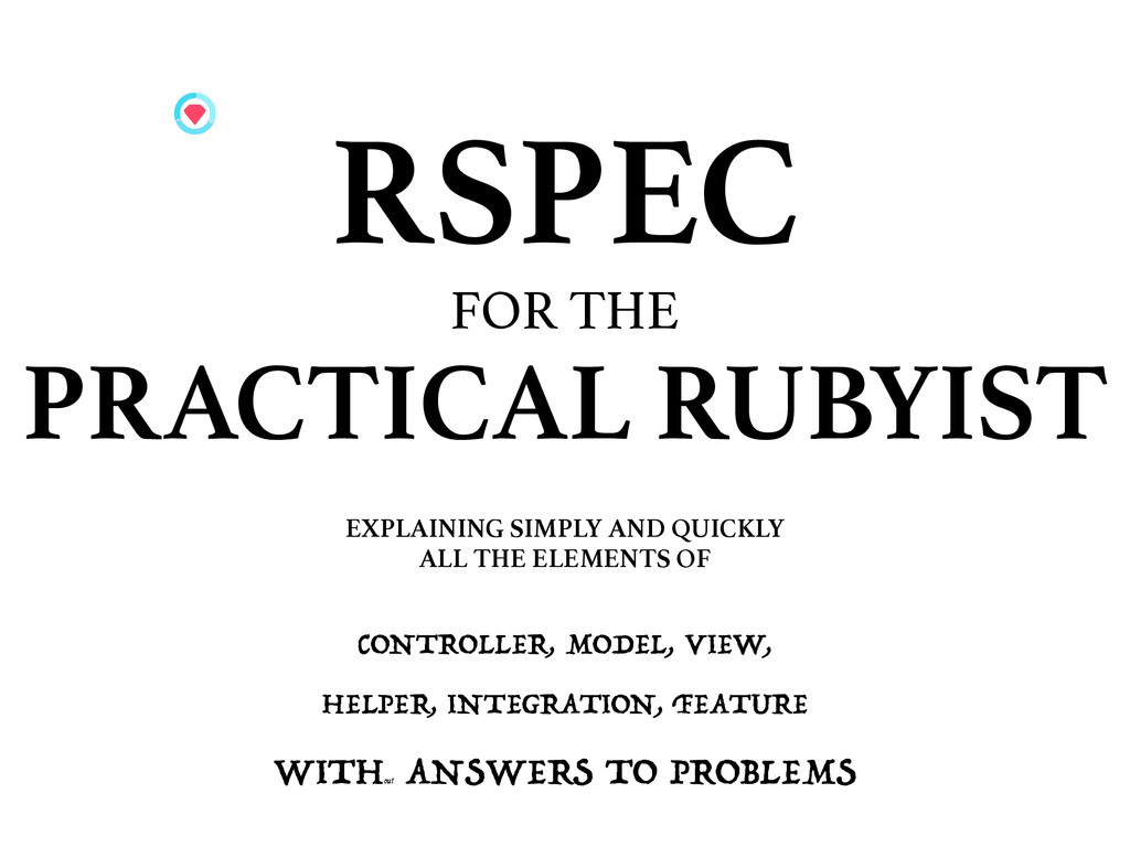 RSPEC FOR THE PRACTICAL RUBYIST EXPLAINING SIMP...