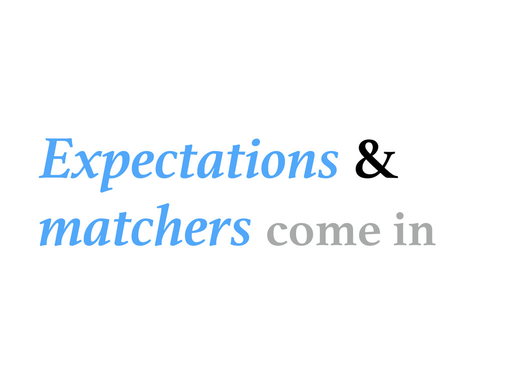 Expectations & matchers come in