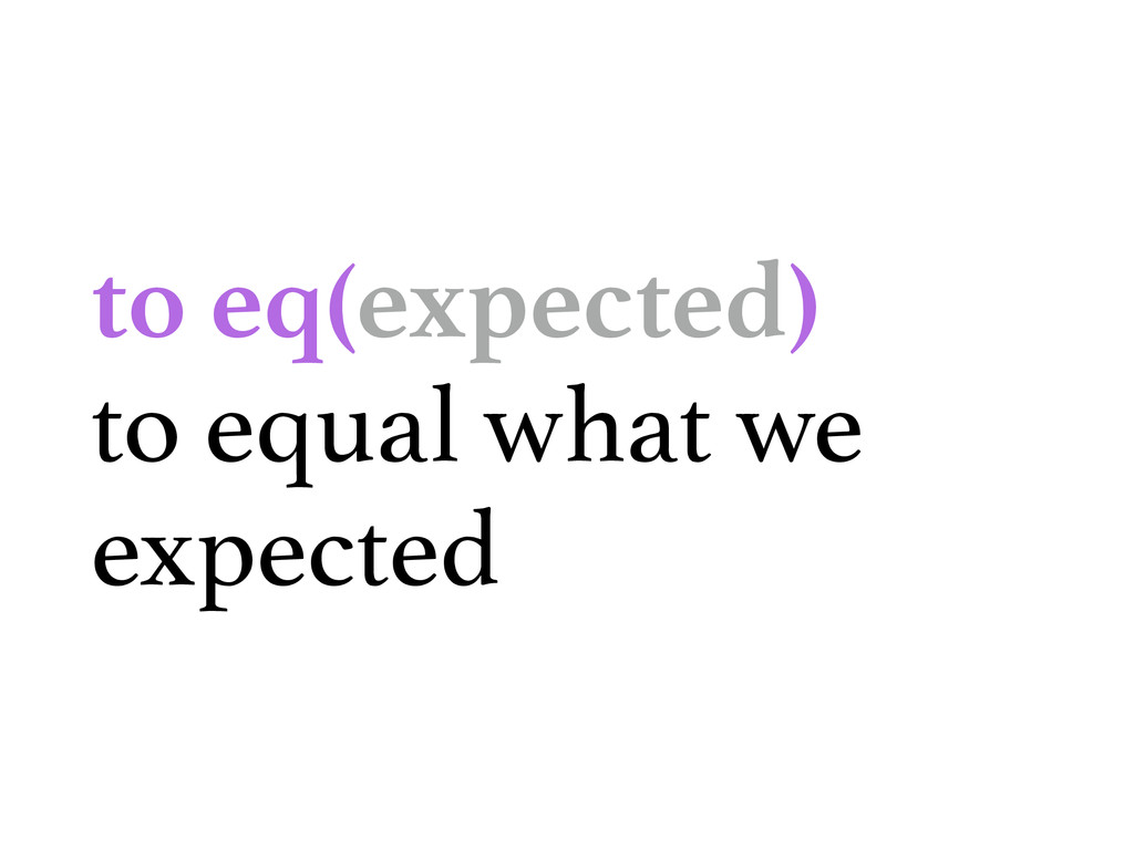 to eq(expected) to equal what we expected