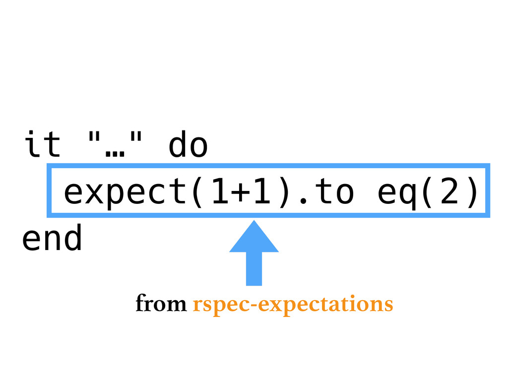 "it ""…"" do expect(1+1).to eq(2) end from rspec-e..."