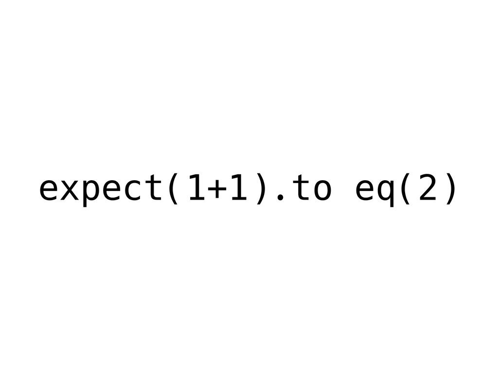 expect(1+1).to eq(2)