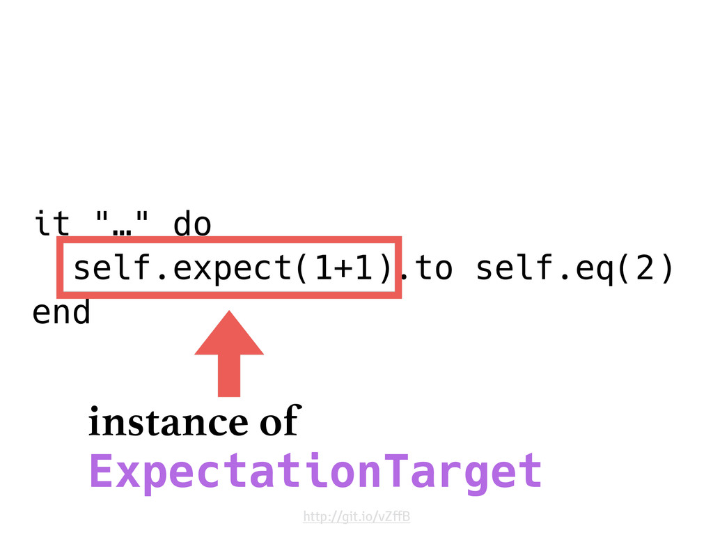 "it ""…"" do self.expect(1+1).to self.eq(2) end in..."