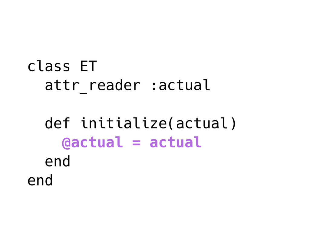 class ET attr_reader :actual def initialize(act...