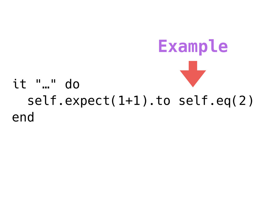 "it ""…"" do self.expect(1+1).to self.eq(2) end Ex..."