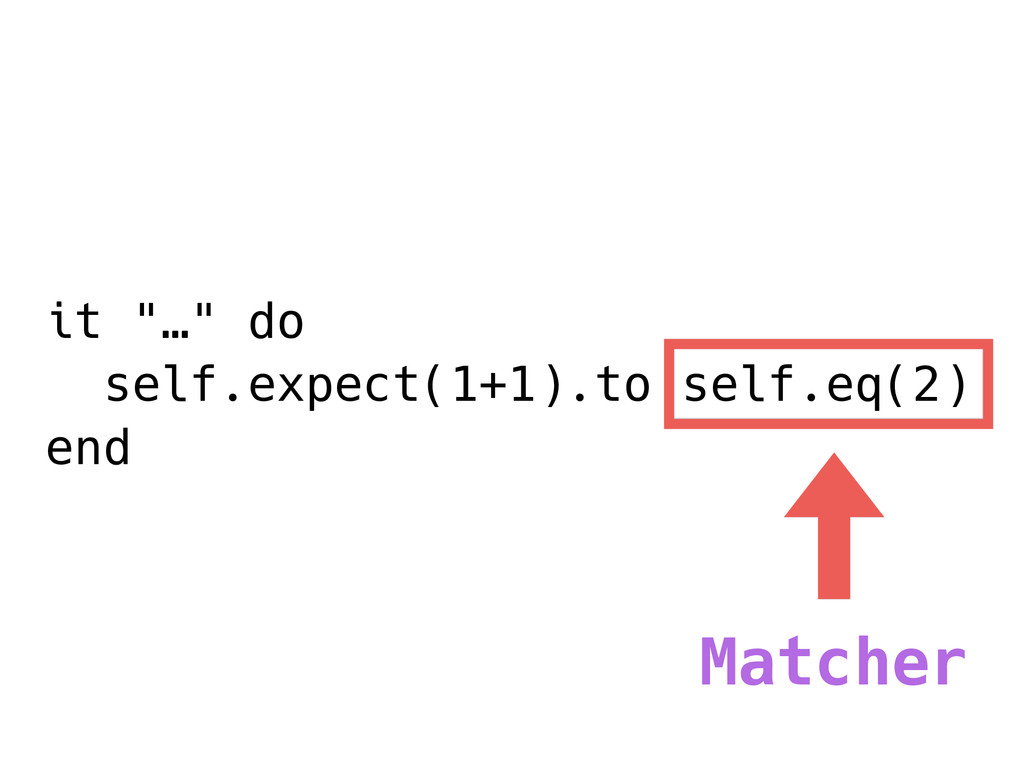"it ""…"" do self.expect(1+1).to self.eq(2) end Ma..."