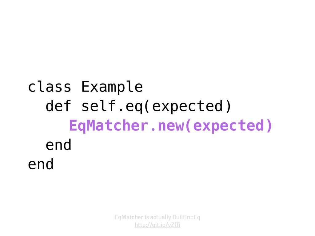 class Example def self.eq(expected) EqMatcher.n...
