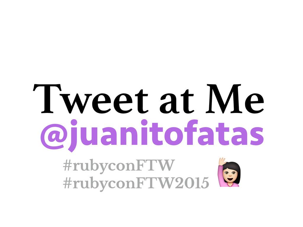 """Tweet at Me @juanitofatas """" #rubyconFTW #rubyco..."""