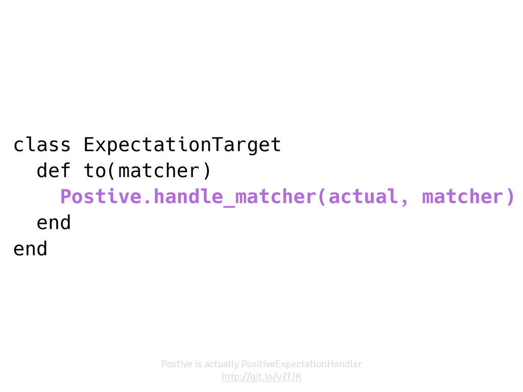 class ExpectationTarget def to(matcher) Postive...