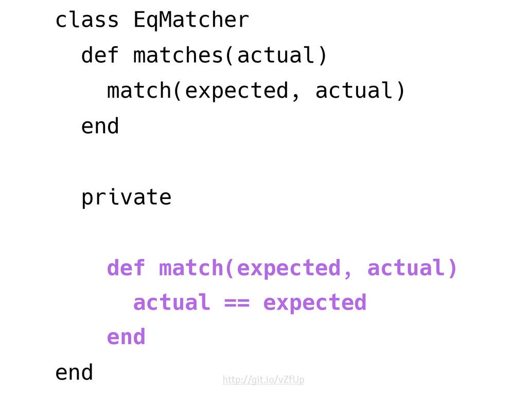 class EqMatcher def matches(actual) match(expec...