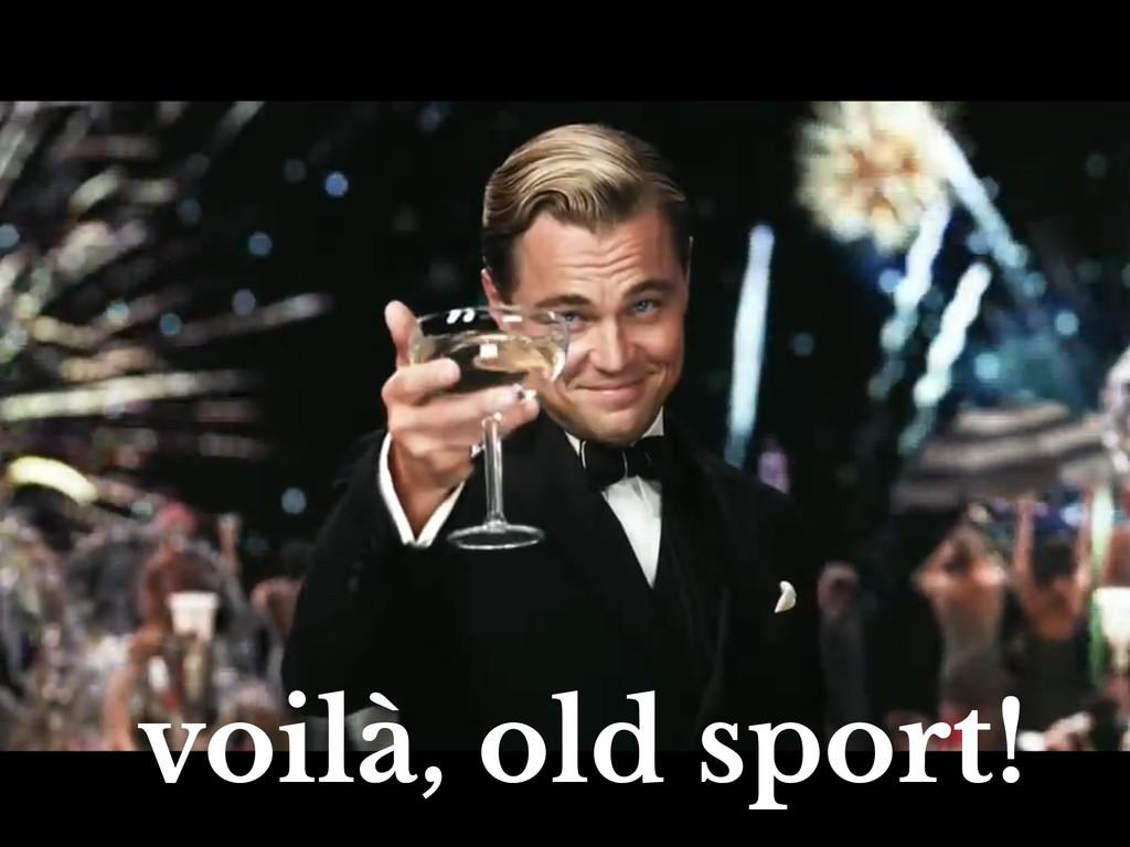 voilà, old sport!