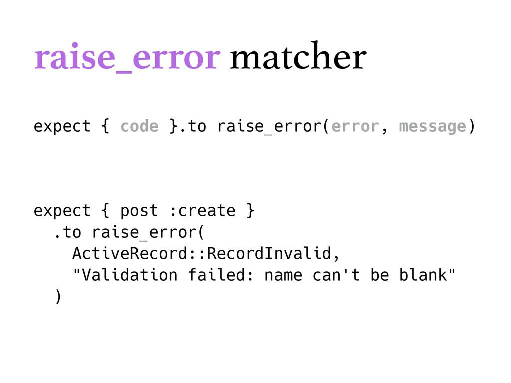 expect { code }.to raise_error(error, message) ...