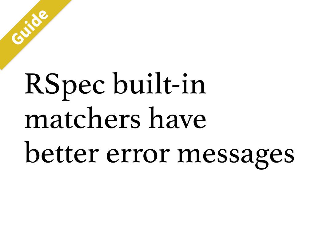 RSpec built-in matchers have better error messa...