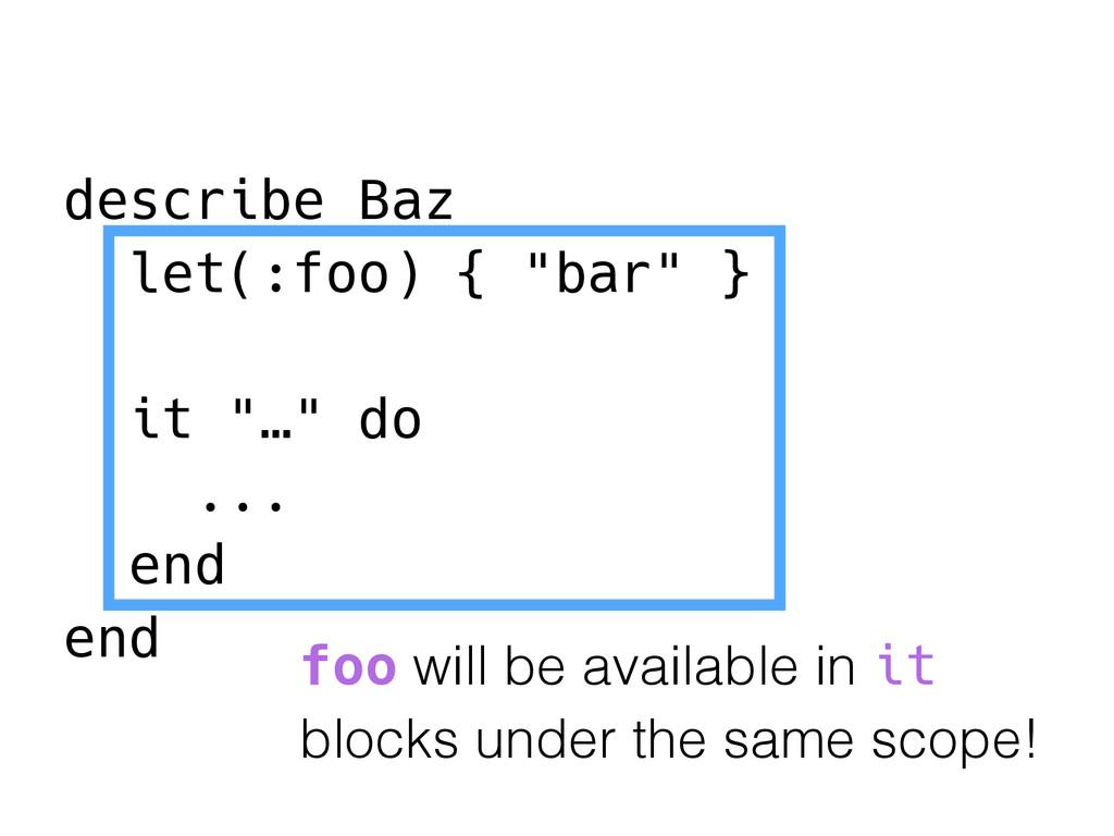 """describe Baz let(:foo) { """"bar"""" } it """"…"""" do ... ..."""