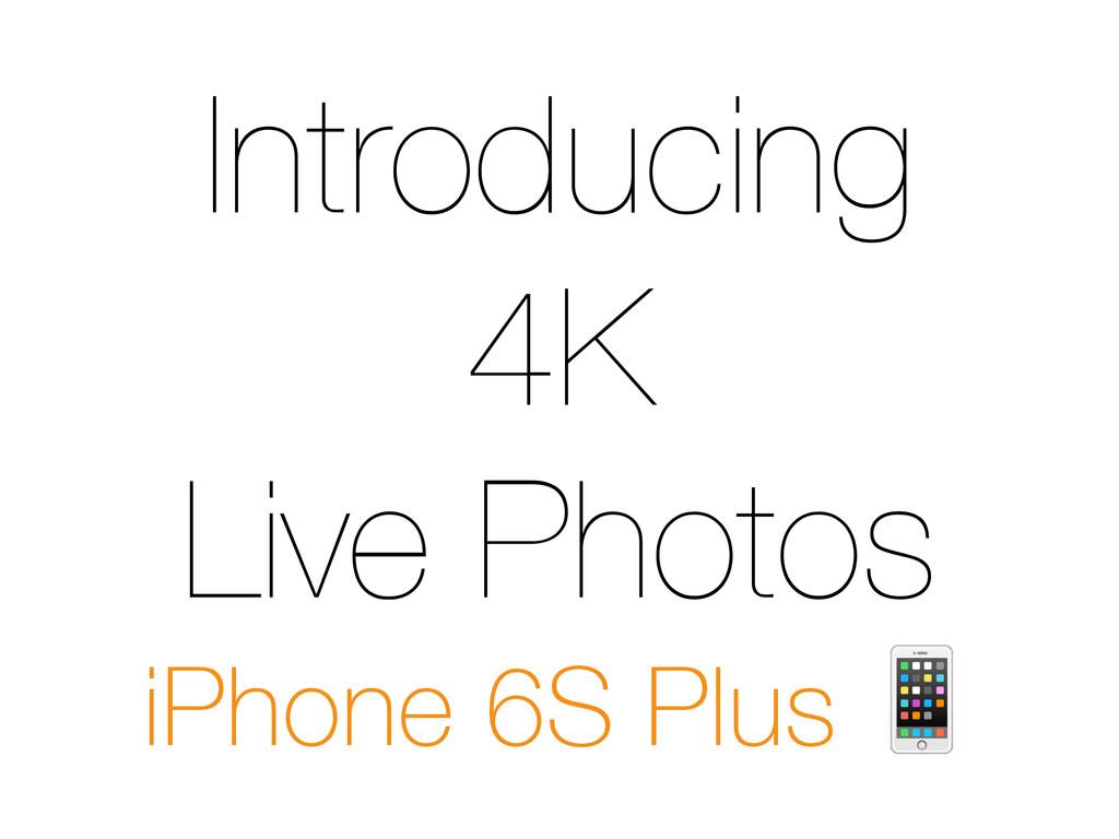 Introducing 4K Live Photos iPhone 6S Plus