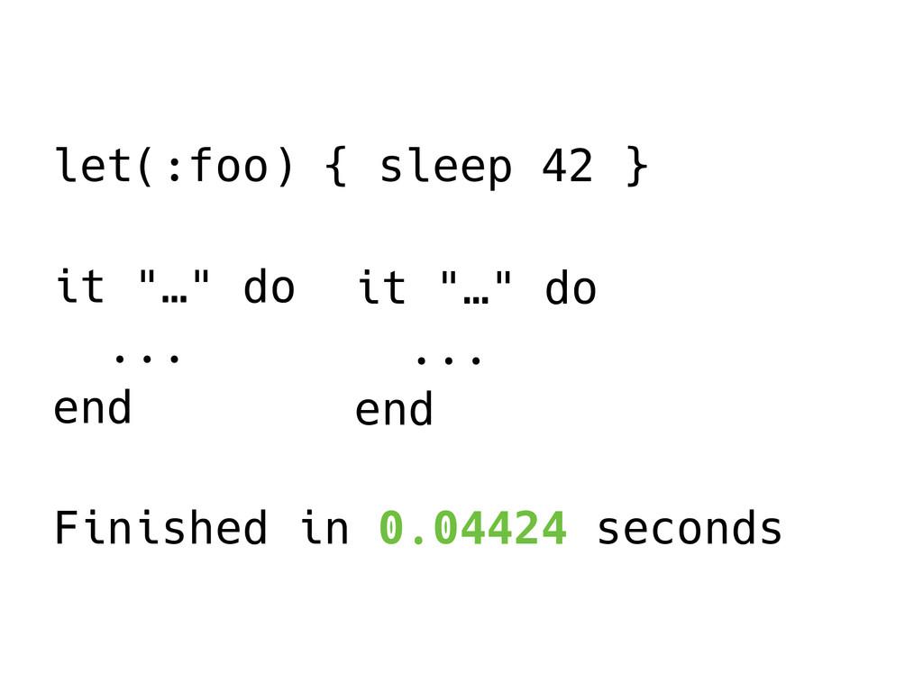 """let(:foo) { sleep 42 } it """"…"""" do ... end Finish..."""