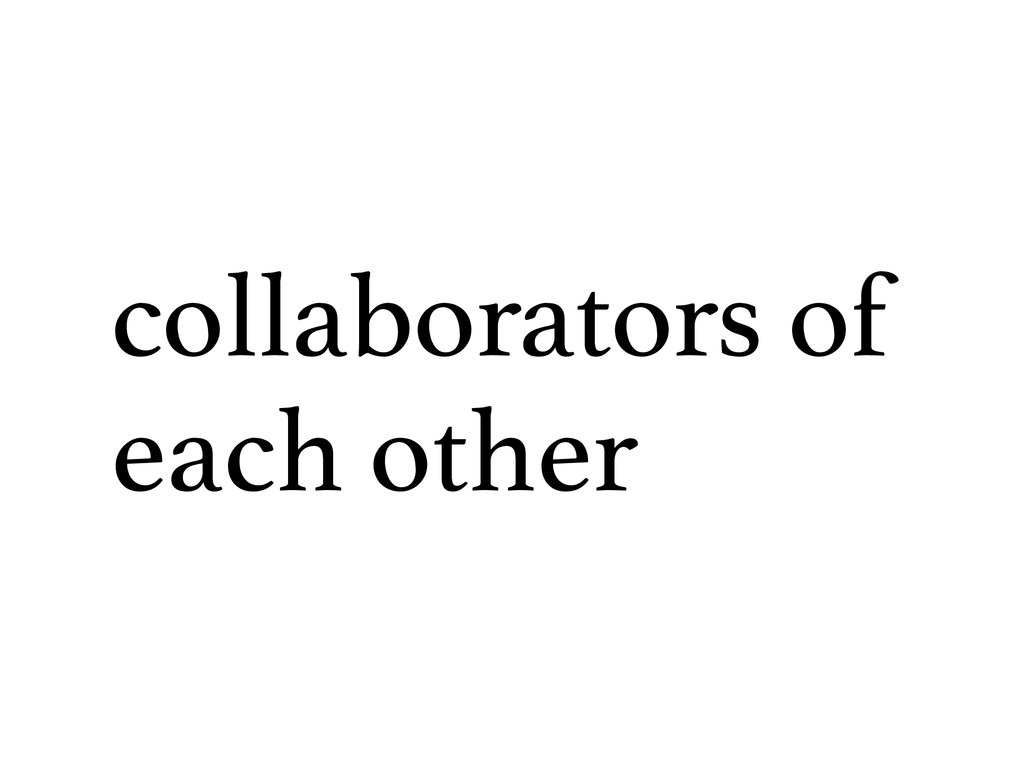 collaborators of each other