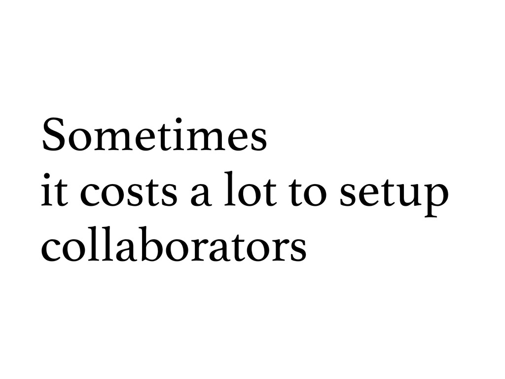 Sometimes it costs a lot to setup collaborators
