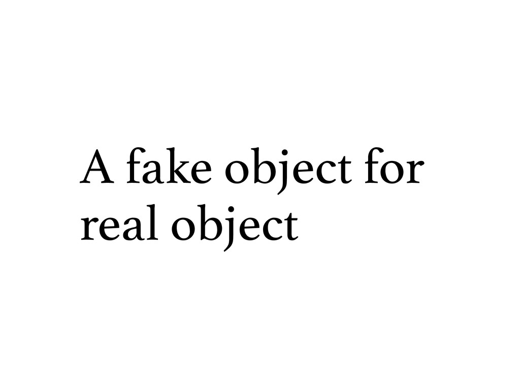 A fake object for real object