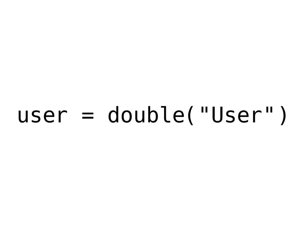 "user = double(""User"")"