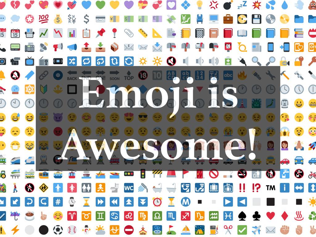 Emoji is Awesome!
