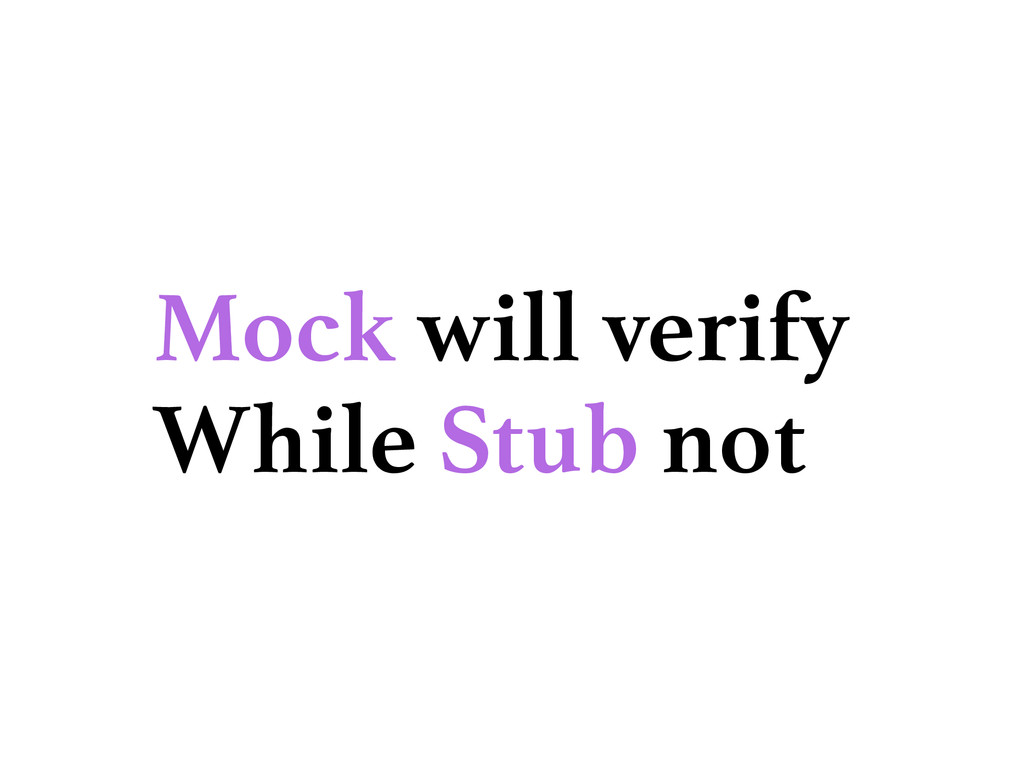 Mock will verify While Stub not