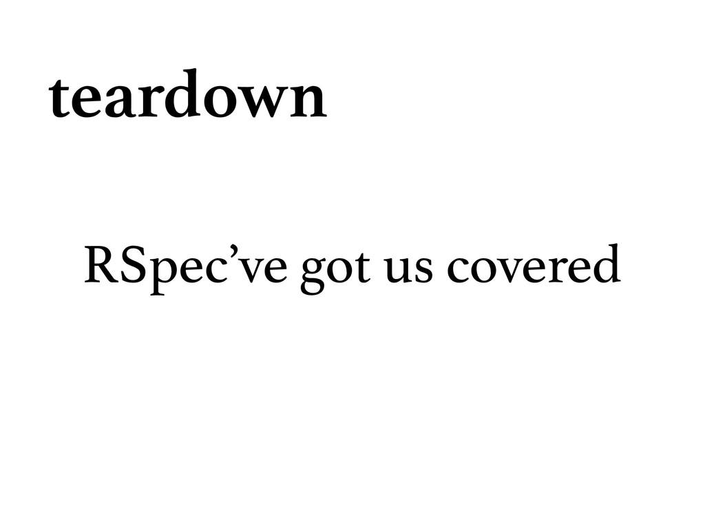RSpec've got us covered teardown