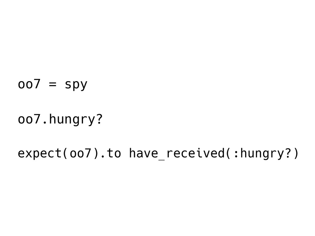 oo7 = spy oo7.hungry? expect(oo7).to have_recei...