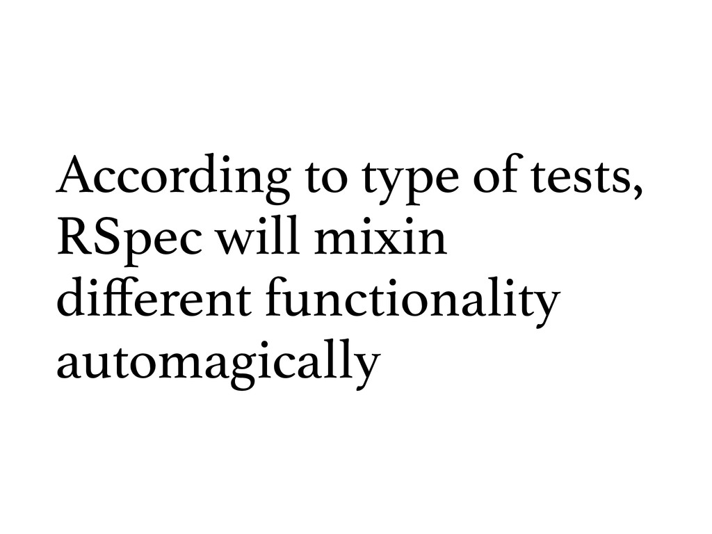 According to type of tests, RSpec will mixin di...