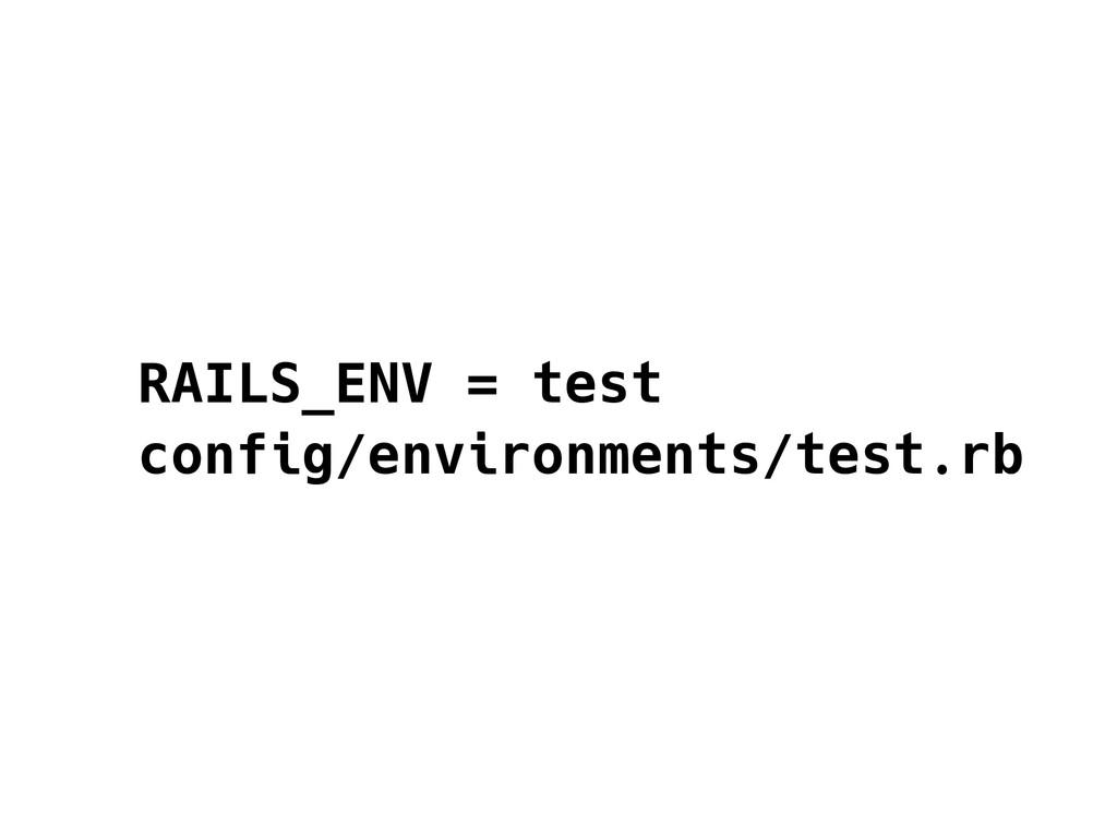 RAILS_ENV = test config/environments/test.rb