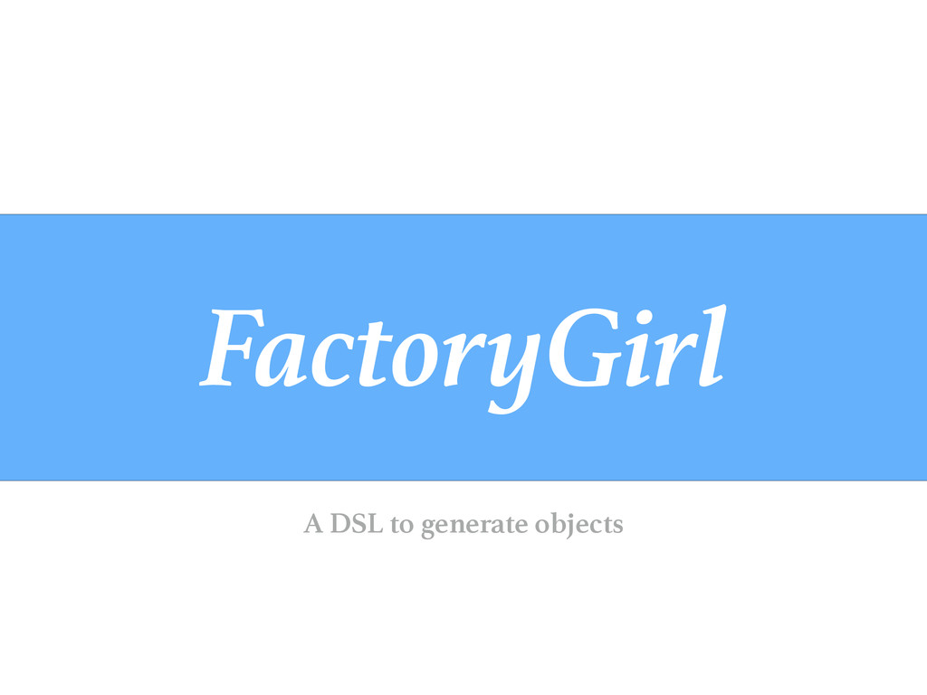 FactoryGirl A DSL to generate objects