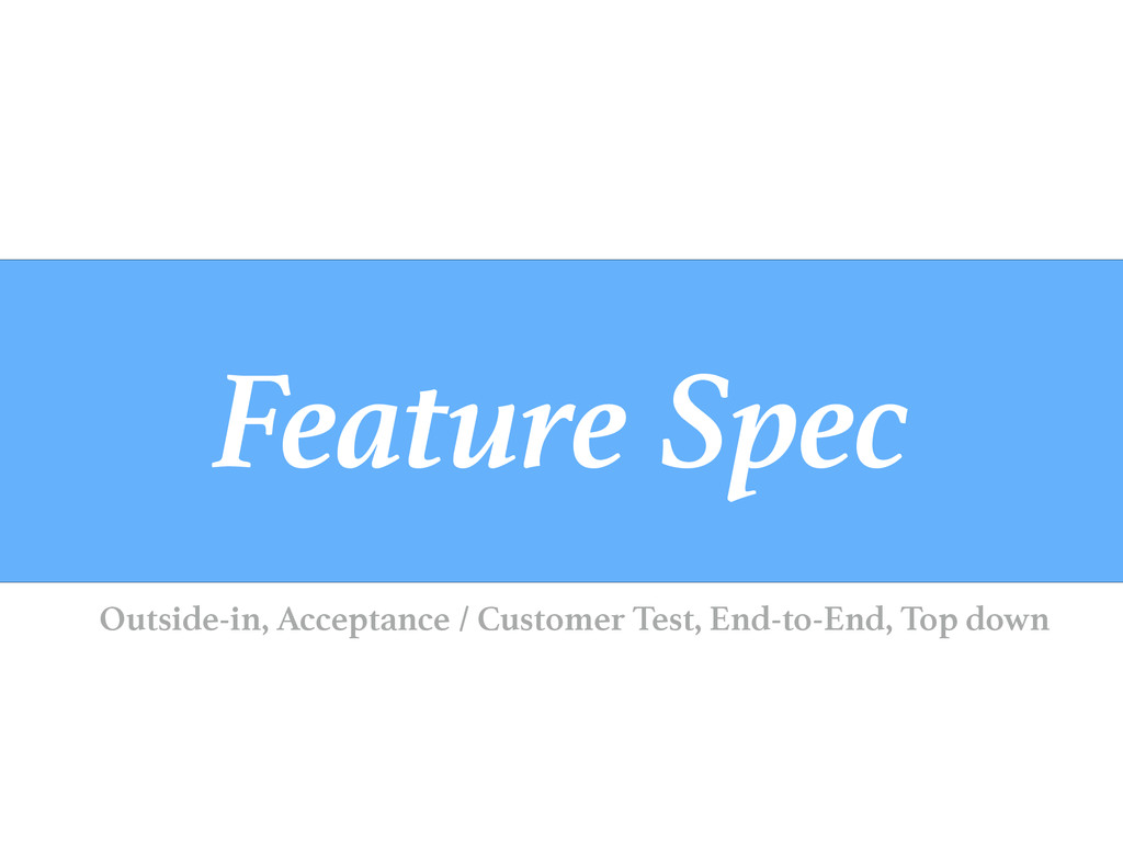 Feature Spec Outside-in, Acceptance / Customer ...