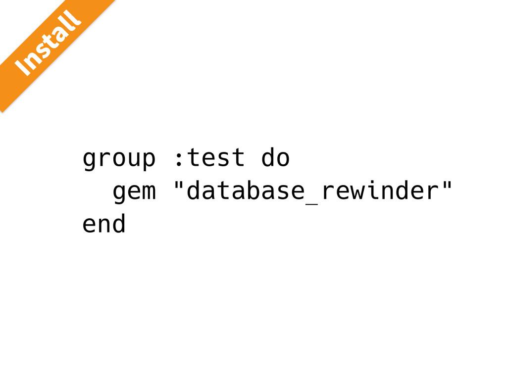"""group :test do gem """"database_rewinder"""" end *OTU..."""