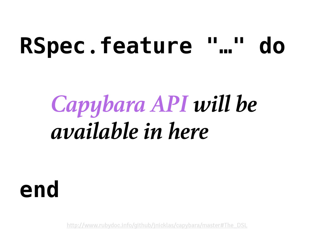 "RSpec.feature ""…"" do end Capybara API will be a..."
