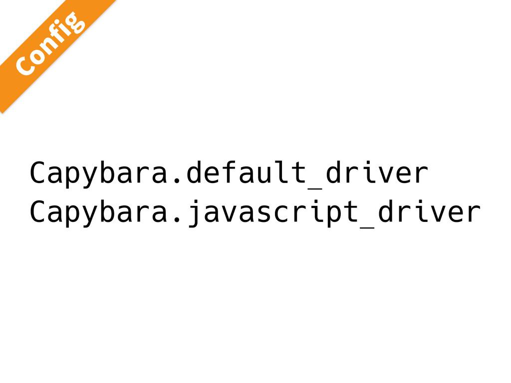 Capybara.default_driver Capybara.javascript_dri...