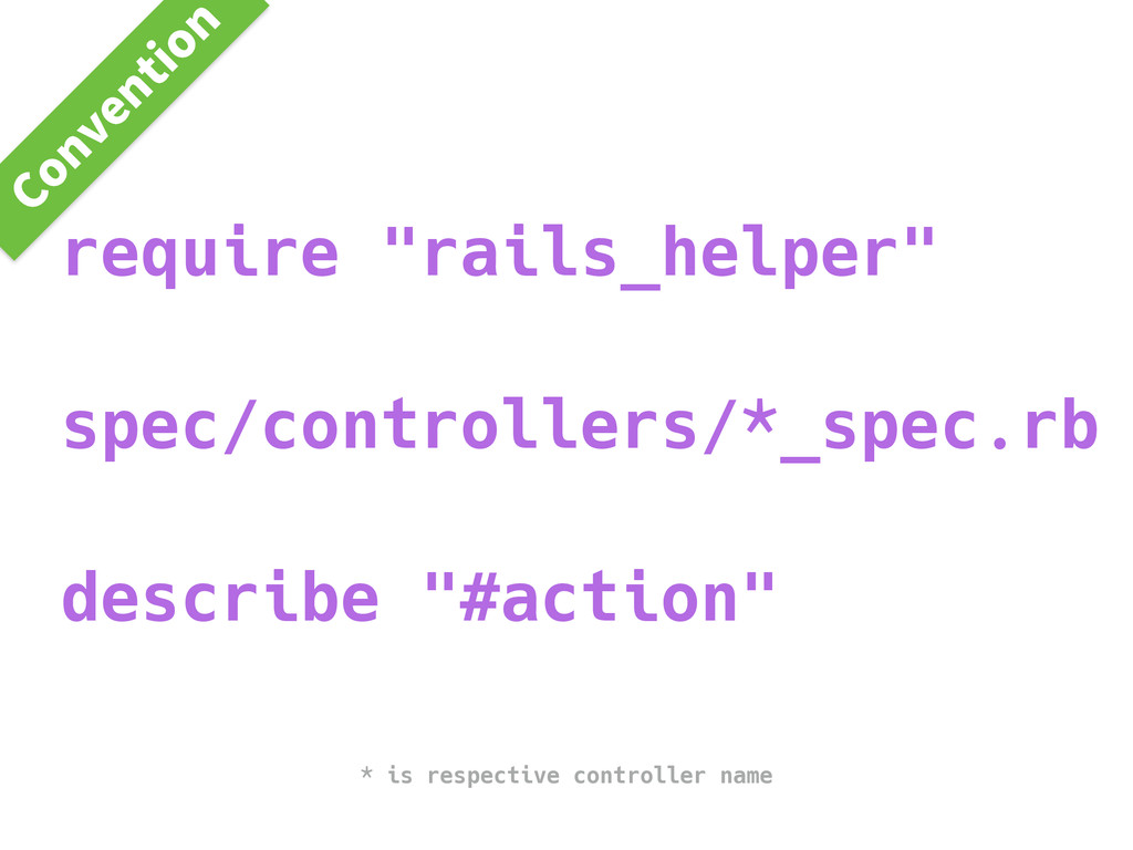 "require ""rails_helper"" spec/controllers/*_spec...."