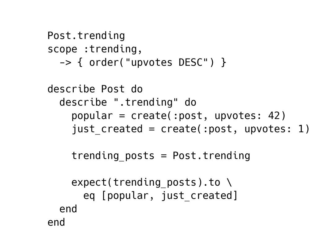 """Post.trending scope :trending, -> { order(""""upvo..."""