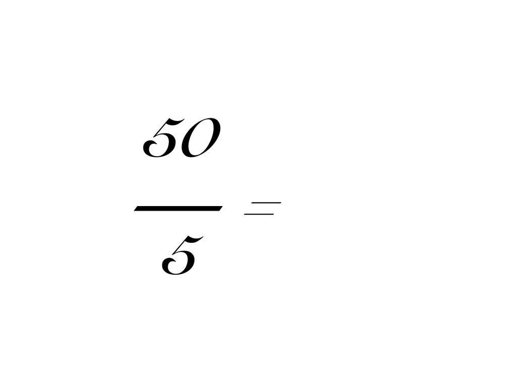 50 — 5 =
