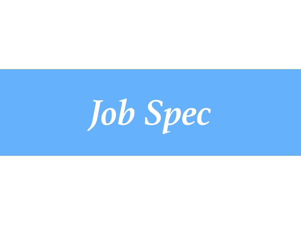 Job Spec