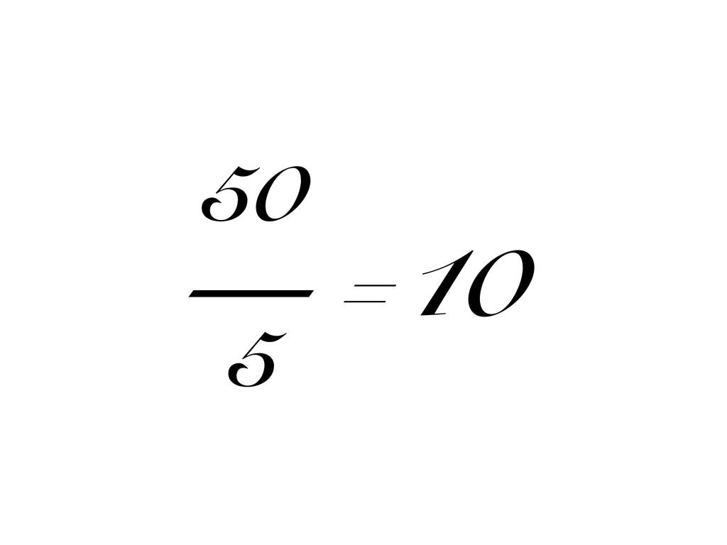 50 — 5 =10