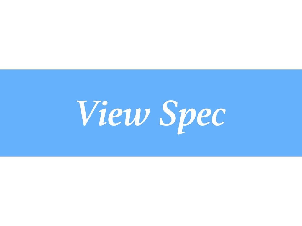 View Spec