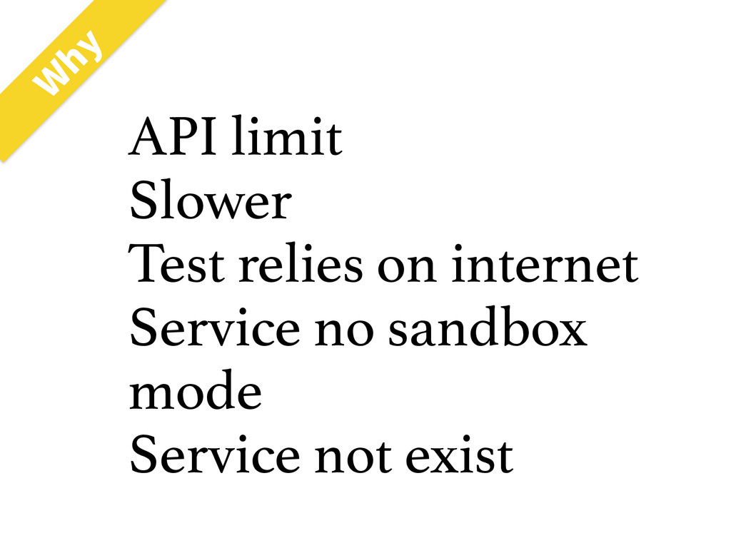 API limit Slower Test relies on internet Servic...