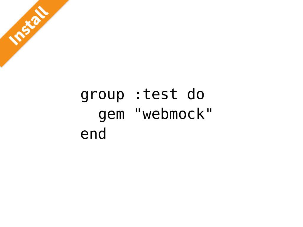 """group :test do gem """"webmock"""" end *OTUBMM"""