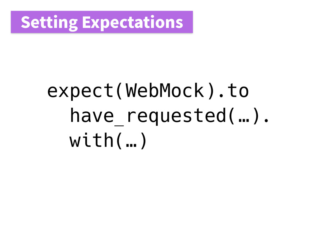 expect(WebMock).to have_requested(…). with(…) 4...