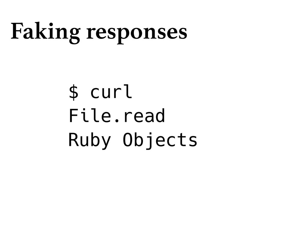 $ curl File.read Ruby Objects Faking responses