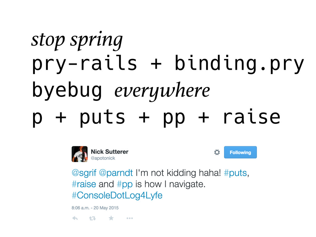 stop spring pry-rails + binding.pry byebug ever...