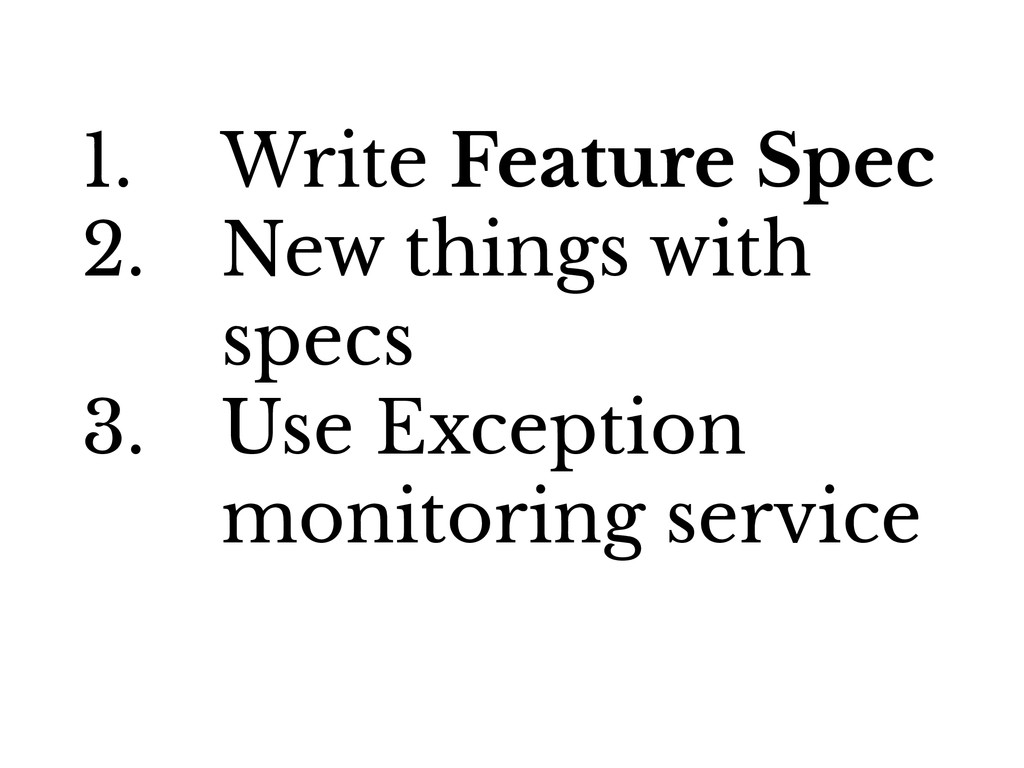 1. Write Feature Spec 2. New things with specs ...
