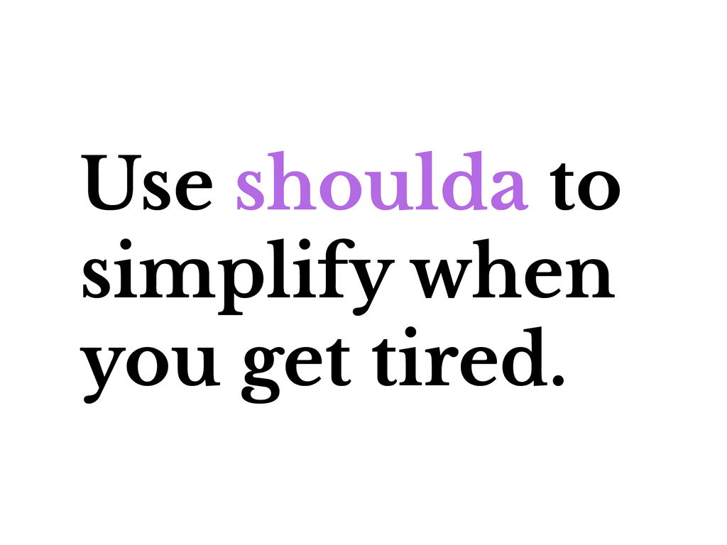 Use shoulda to simplify when you get tired.