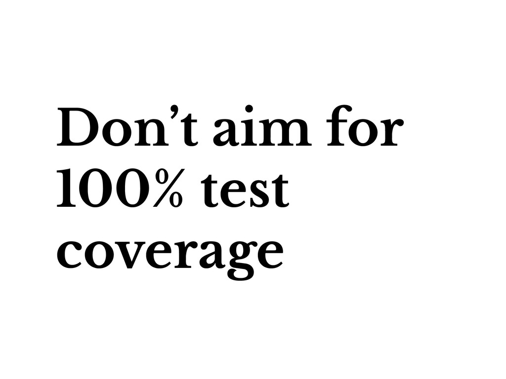 Don't aim for 100% test coverage