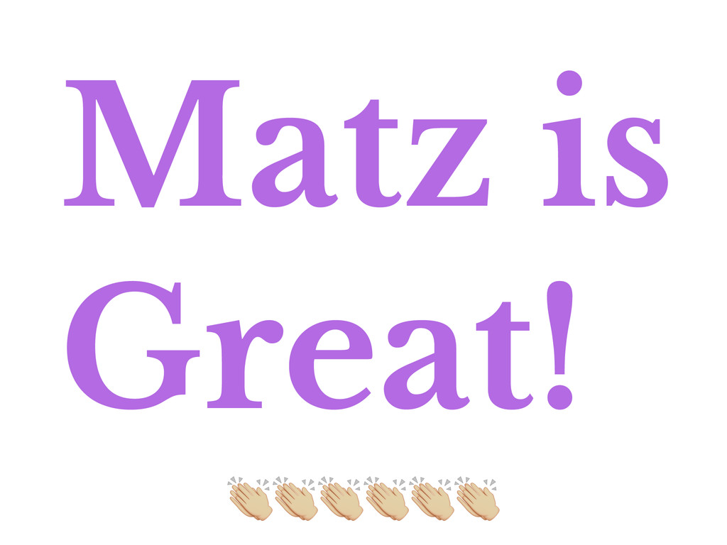 Matz is Great! ,,,,,,