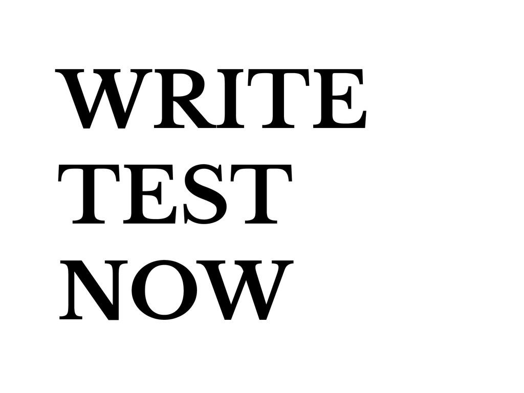 WRITE TEST NOW